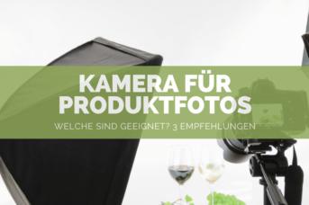 Welche Kameras sind für Produktfotos geeignet?
