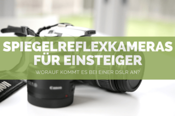 Spiegelreflexkameras für Einsteiger